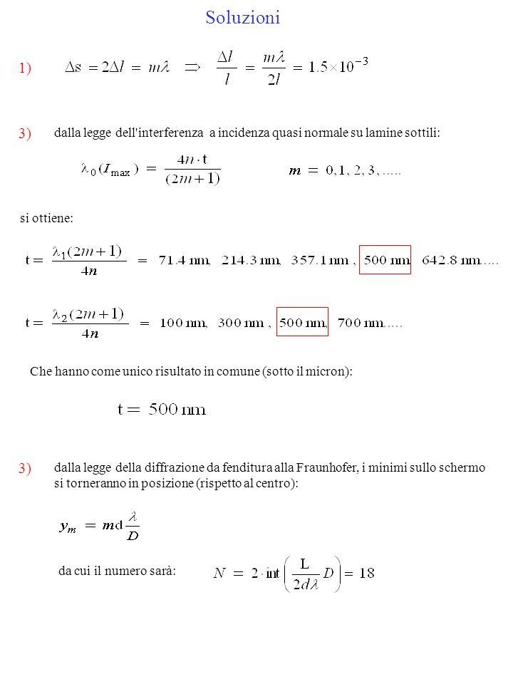 Soluzioni1) 3) dalla legge dell interferenza a incidenza quasi normale su lamine sottili: si ottiene: