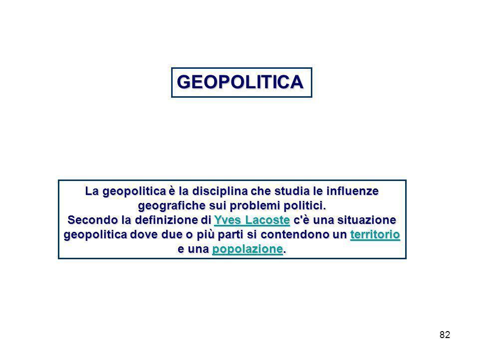 GEOPOLITICA La geopolitica è la disciplina che studia le influenze geografiche sui problemi politici.