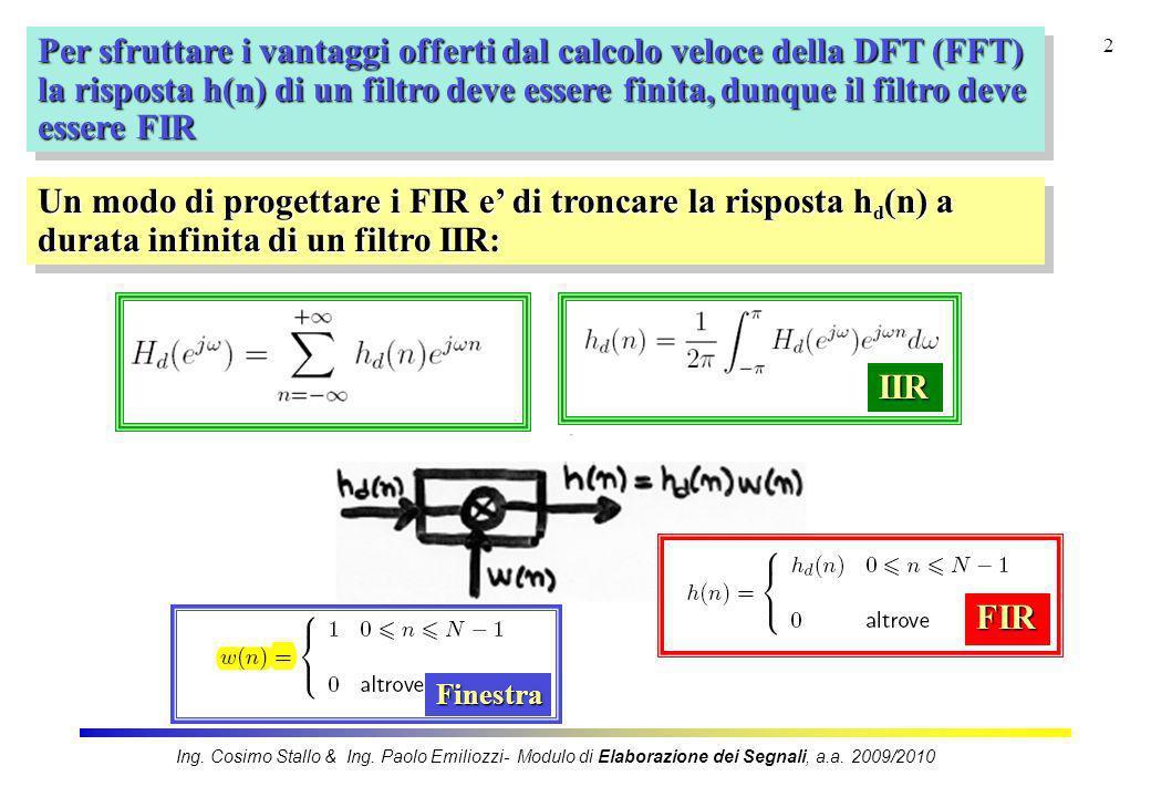 Per sfruttare i vantaggi offerti dal calcolo veloce della DFT (FFT)
