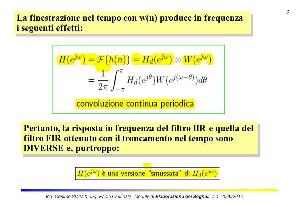 La finestrazione nel tempo con w(n) produce in frequenza i seguenti effetti: