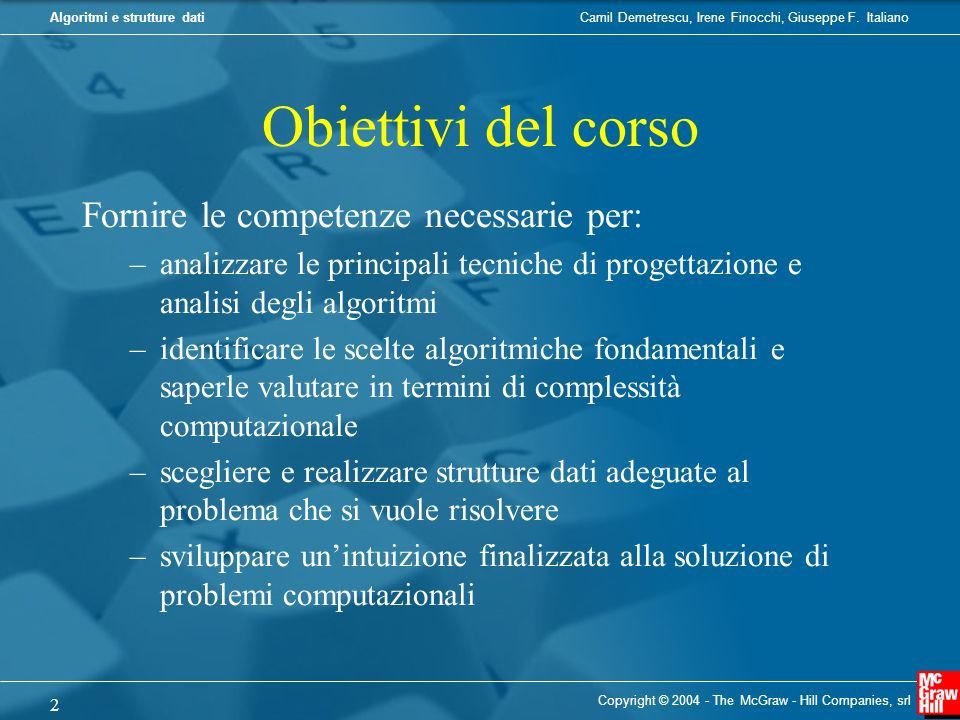 Obiettivi del corso Fornire le competenze necessarie per: