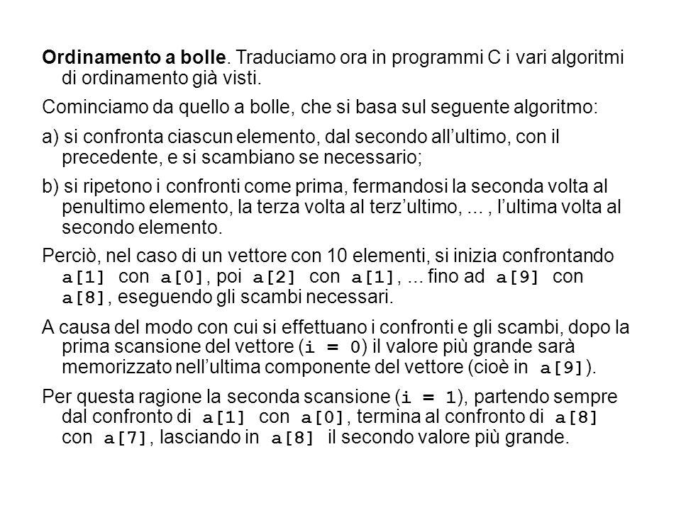 Ordinamento a bolle. Traduciamo ora in programmi C i vari algoritmi di ordinamento già visti.
