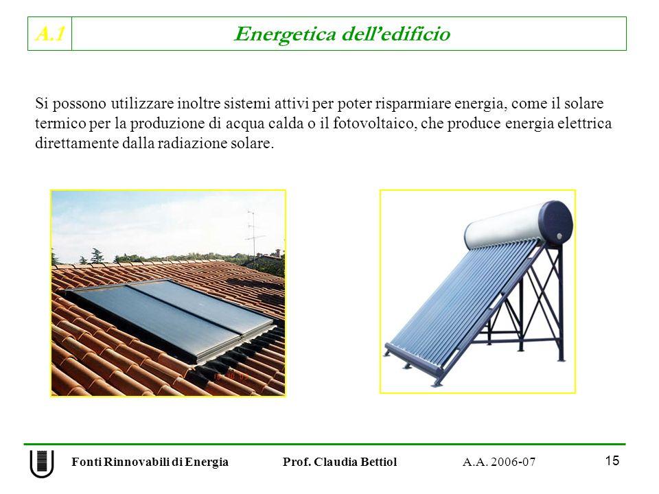 Si possono utilizzare inoltre sistemi attivi per poter risparmiare energia, come il solare termico per la produzione di acqua calda o il fotovoltaico, che produce energia elettrica direttamente dalla radiazione solare.