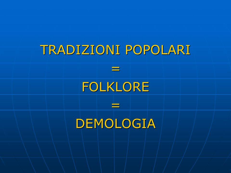 TRADIZIONI POPOLARI = FOLKLORE DEMOLOGIA
