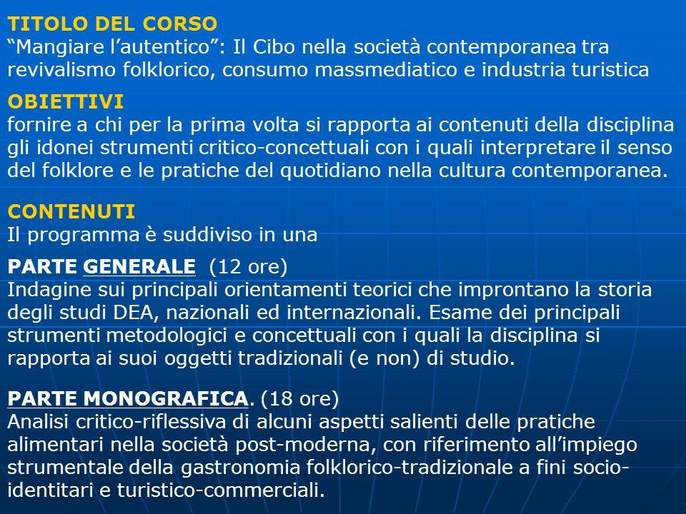 TITOLO DEL CORSO Mangiare l'autentico : Il Cibo nella società contemporanea tra revivalismo folklorico, consumo massmediatico e industria turistica.
