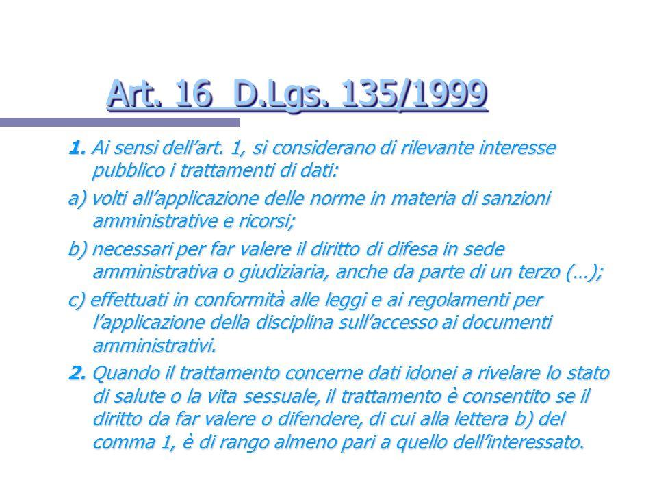Art. 16 D.Lgs. 135/1999 1. Ai sensi dell'art. 1, si considerano di rilevante interesse pubblico i trattamenti di dati: