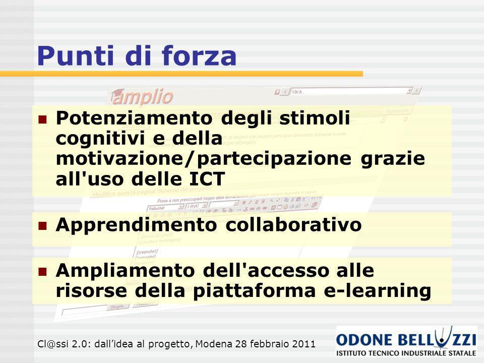 Punti di forza Potenziamento degli stimoli cognitivi e della motivazione/partecipazione grazie all uso delle ICT.