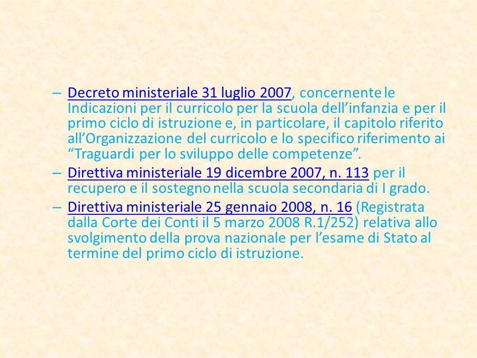 Decreto ministeriale 31 luglio 2007, concernente le Indicazioni per il curricolo per la scuola dell'infanzia e per il primo ciclo di istruzione e, in particolare, il capitolo riferito all'Organizzazione del curricolo e lo specifico riferimento ai Traguardi per lo sviluppo delle competenze .