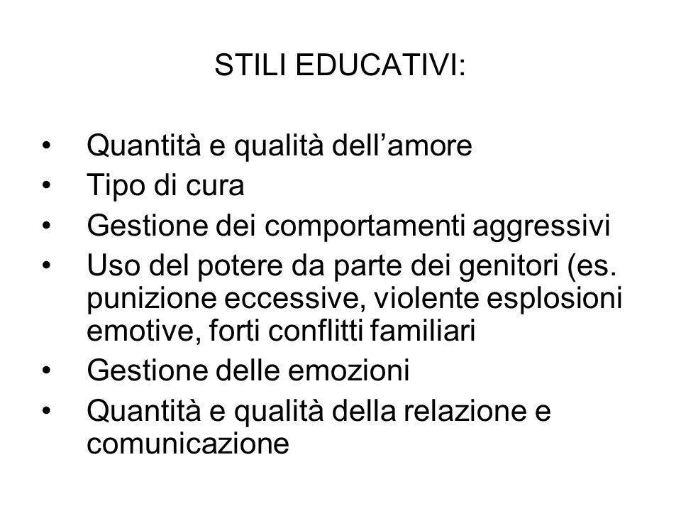 STILI EDUCATIVI:Quantità e qualità dell'amore. Tipo di cura. Gestione dei comportamenti aggressivi.