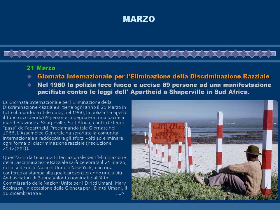 MARZO 21 Marzo. Giornata Internazionale per l'Eliminazione della Discriminazione Razziale.
