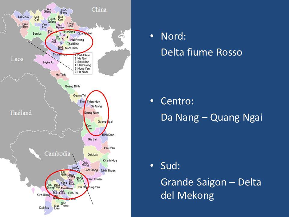Nord: Delta fiume Rosso Centro: Da Nang – Quang Ngai Sud: Grande Saigon – Delta del Mekong