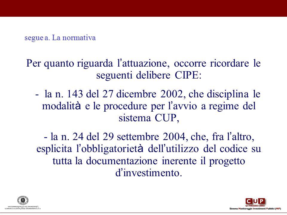 segue a. La normativa Per quanto riguarda l'attuazione, occorre ricordare le seguenti delibere CIPE: