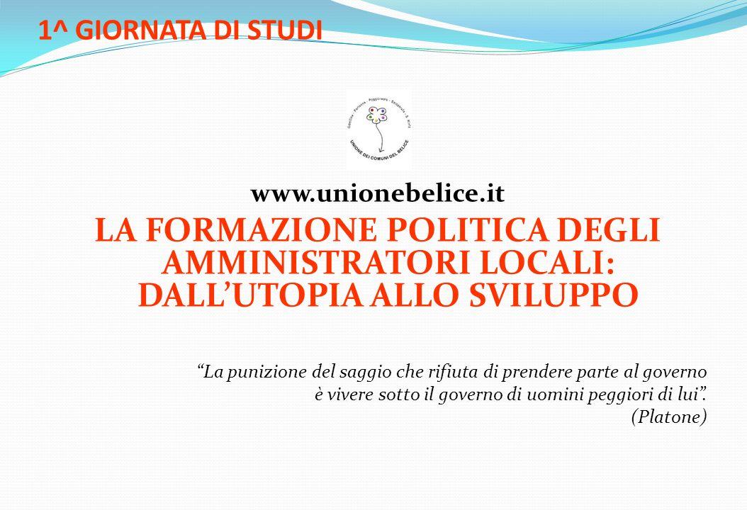 1^ GIORNATA DI STUDI www.unionebelice.it. LA FORMAZIONE POLITICA DEGLI AMMINISTRATORI LOCALI: DALL'UTOPIA ALLO SVILUPPO.