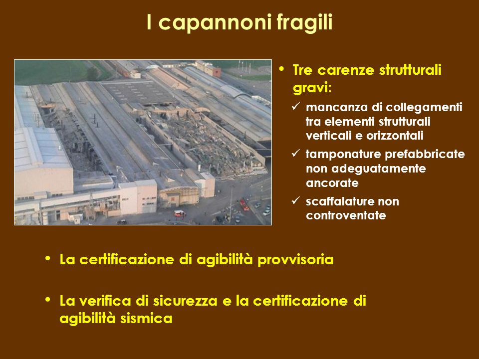 I capannoni fragili Tre carenze strutturali gravi: