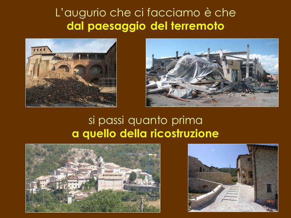 L'augurio che ci facciamo è che dal paesaggio del terremoto