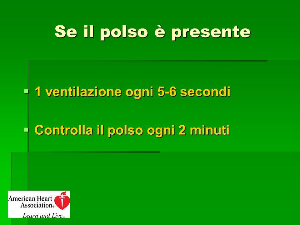 Se il polso è presente 1 ventilazione ogni 5-6 secondi