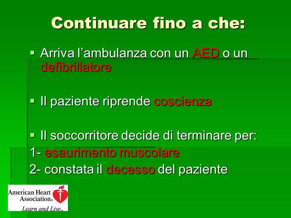 Continuare fino a che: Arriva l'ambulanza con un AED o un defibrillatore. Il paziente riprende coscienza.