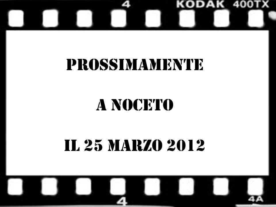 PROSSIMAMENTE A NOCETO IL 25 MARZO 2012