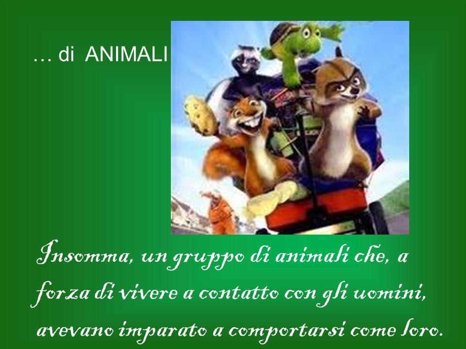 … di ANIMALI Insomma, un gruppo di animali che, a forza di vivere a contatto con gli uomini, avevano imparato a comportarsi come loro.