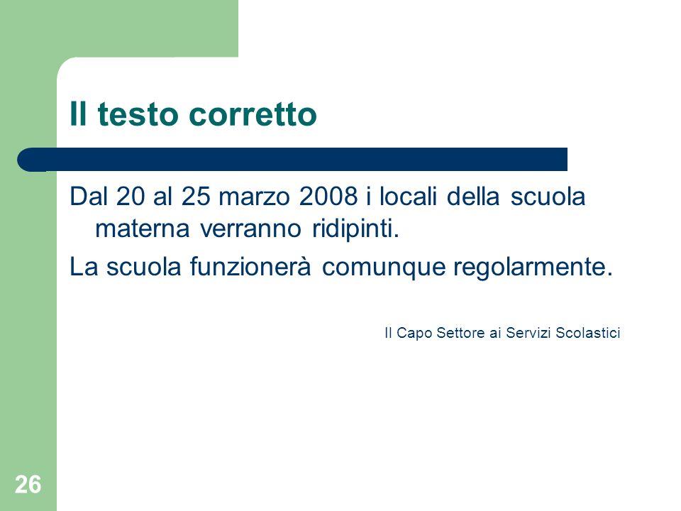 Il testo corretto Dal 20 al 25 marzo 2008 i locali della scuola materna verranno ridipinti. La scuola funzionerà comunque regolarmente.