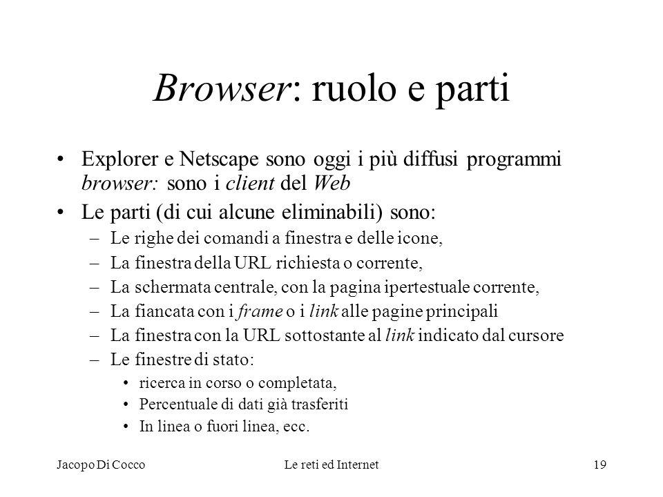 Browser: ruolo e parti Explorer e Netscape sono oggi i più diffusi programmi browser: sono i client del Web.
