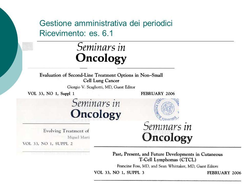 Gestione amministrativa dei periodici Ricevimento: es. 6.1