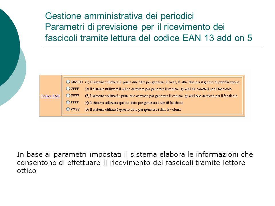 Gestione amministrativa dei periodici Parametri di previsione per il ricevimento dei fascicoli tramite lettura del codice EAN 13 add on 5