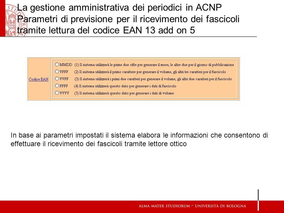 La gestione amministrativa dei periodici in ACNP Parametri di previsione per il ricevimento dei fascicoli tramite lettura del codice EAN 13 add on 5