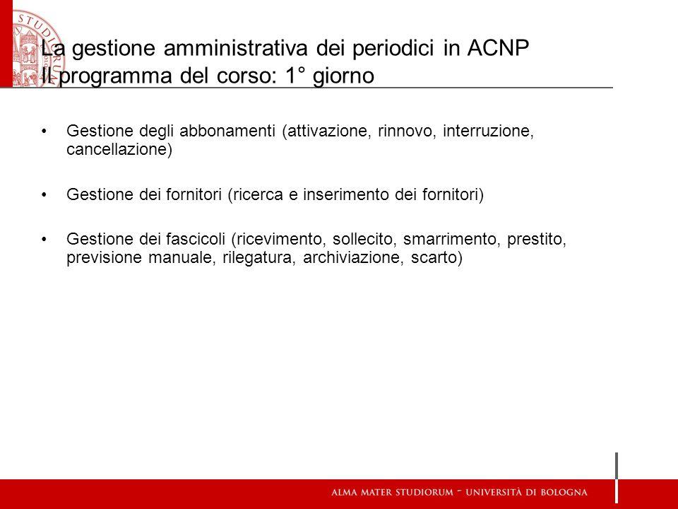 La gestione amministrativa dei periodici in ACNP Il programma del corso: 1° giorno