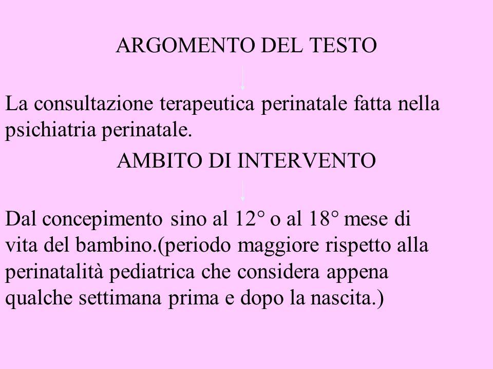 ARGOMENTO DEL TESTOLa consultazione terapeutica perinatale fatta nella. psichiatria perinatale. AMBITO DI INTERVENTO.