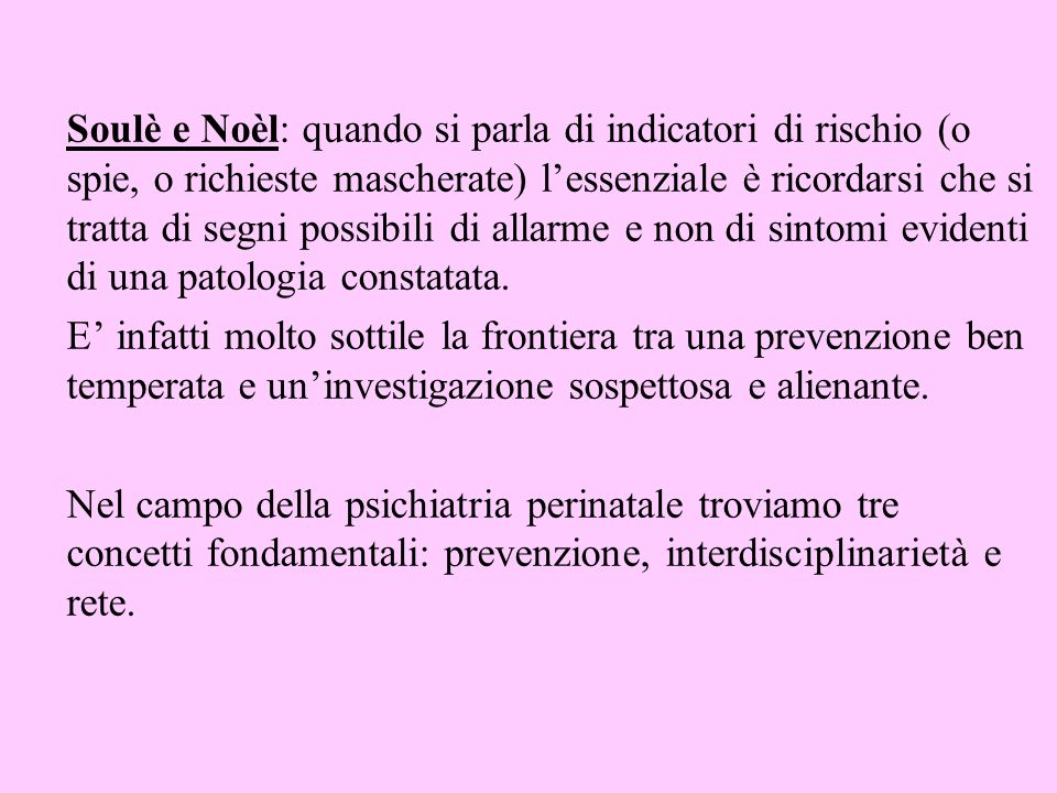 Soulè e Noèl: quando si parla di indicatori di rischio (o spie, o richieste mascherate) l'essenziale è ricordarsi che si tratta di segni possibili di allarme e non di sintomi evidenti di una patologia constatata.