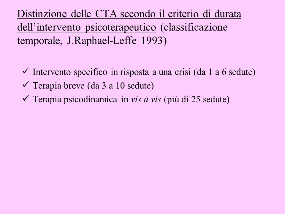 Distinzione delle CTA secondo il criterio di durata dell'intervento psicoterapeutico (classificazione temporale, J.Raphael-Leffe 1993)