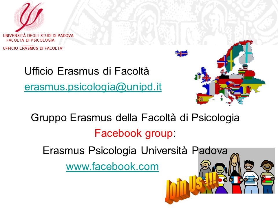 Join Us !!! Ufficio Erasmus di Facoltà erasmus.psicologia@unipd.it