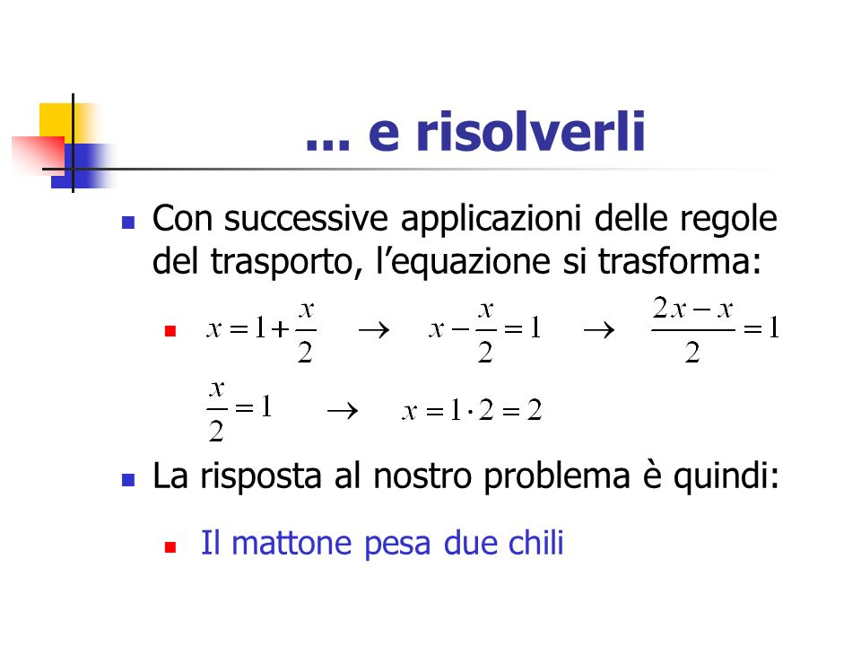... e risolverli Con successive applicazioni delle regole del trasporto, l'equazione si trasforma:   