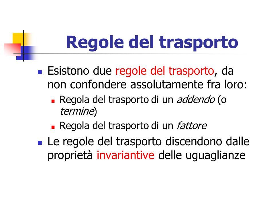 Regole del trasporto Esistono due regole del trasporto, da non confondere assolutamente fra loro: Regola del trasporto di un addendo (o termine)