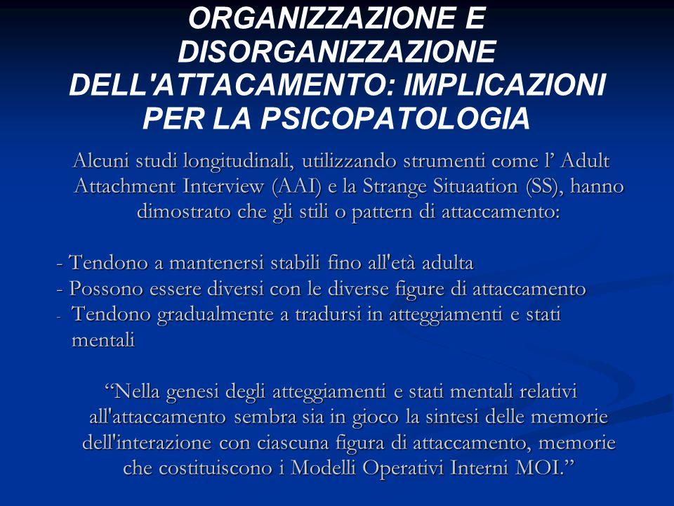 ORGANIZZAZIONE E DISORGANIZZAZIONE DELL ATTACAMENTO: IMPLICAZIONI PER LA PSICOPATOLOGIA