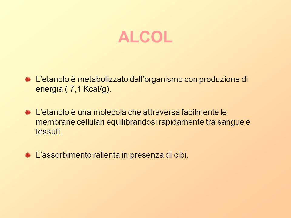 ALCOLL'etanolo è metabolizzato dall'organismo con produzione di energia ( 7,1 Kcal/g).