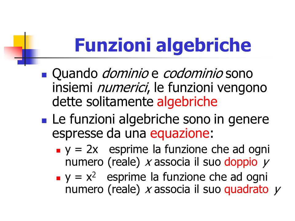 Funzioni algebricheQuando dominio e codominio sono insiemi numerici, le funzioni vengono dette solitamente algebriche.
