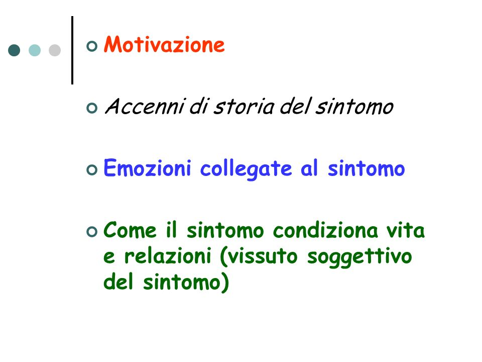 Motivazione Accenni di storia del sintomo. Emozioni collegate al sintomo.