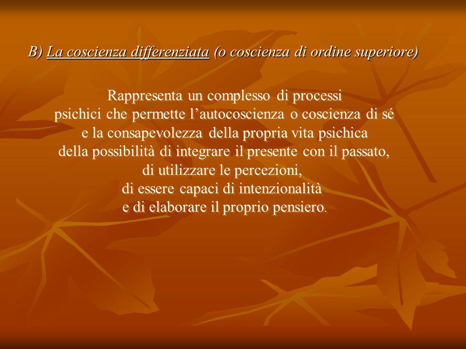 B) La coscienza differenziata (o coscienza di ordine superiore)