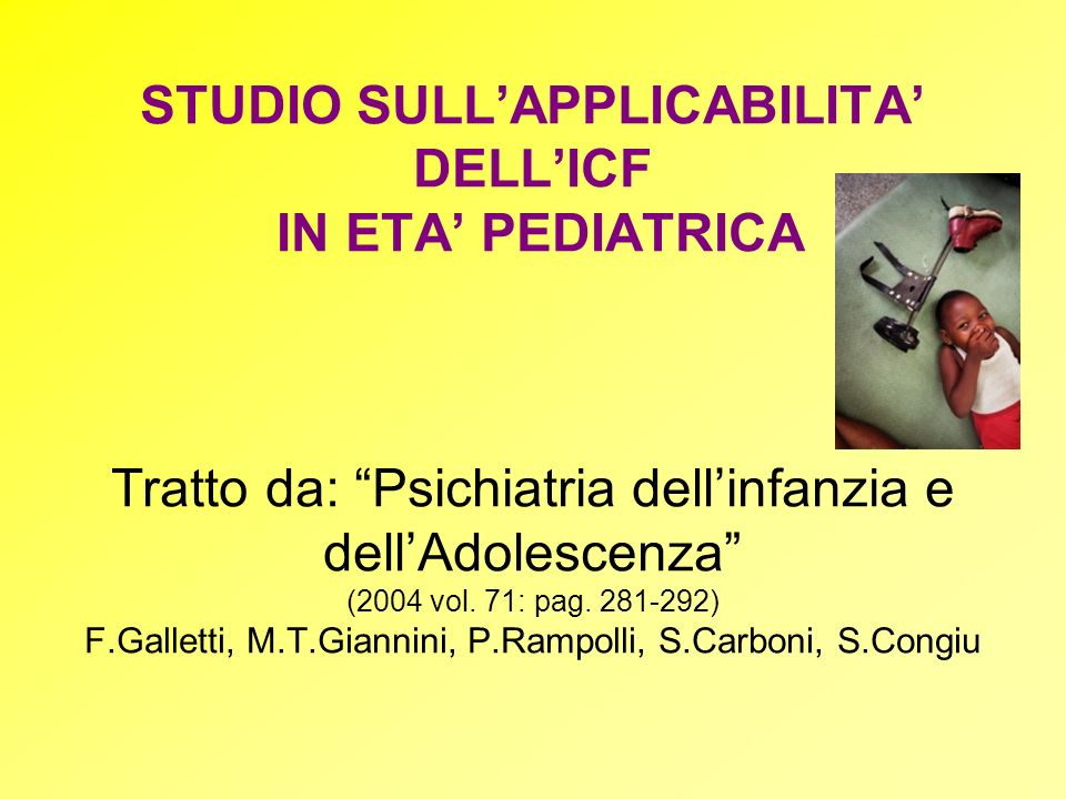 STUDIO SULL'APPLICABILITA' DELL'ICF IN ETA' PEDIATRICA Tratto da: Psichiatria dell'infanzia e dell'Adolescenza (2004 vol.