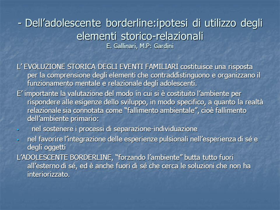 - Dell'adolescente borderline:ipotesi di utilizzo degli elementi storico-relazionali E. Gallinari, M.P: Gardini