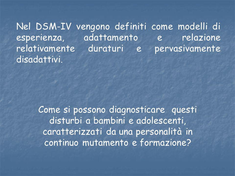 Nel DSM-IV vengono definiti come modelli di esperienza, adattamento e relazione relativamente duraturi e pervasivamente disadattivi.