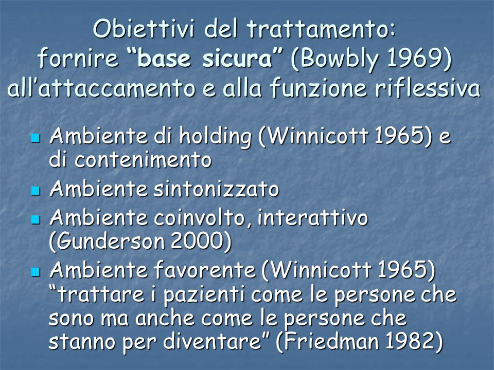 Obiettivi del trattamento: fornire base sicura (Bowbly 1969) all'attaccamento e alla funzione riflessiva