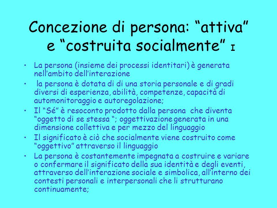 Concezione di persona: attiva e costruita socialmente I