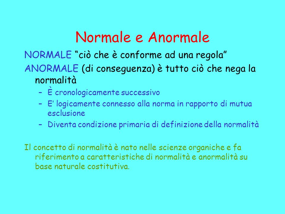 Normale e Anormale NORMALE ciò che è conforme ad una regola