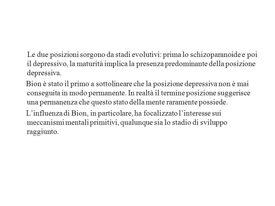 Le due posizioni sorgono da stadi evolutivi: prima lo schizoparanoide e poi il depressivo, la maturità implica la presenza predominante della posizione depressiva.