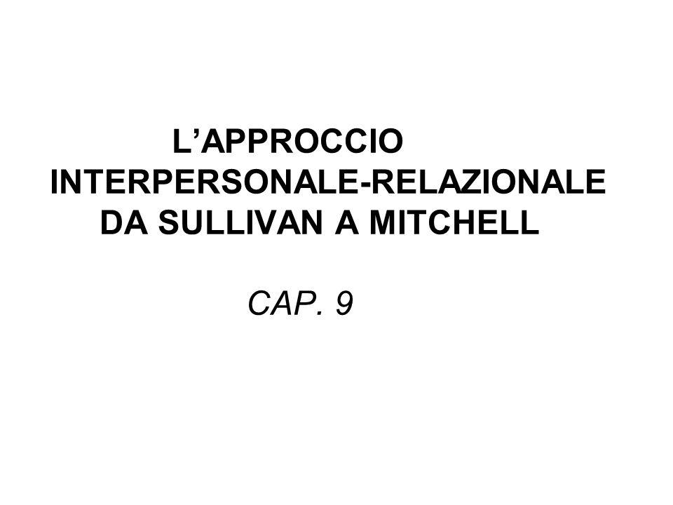 L'APPROCCIO INTERPERSONALE-RELAZIONALE DA SULLIVAN A MITCHELL CAP. 9