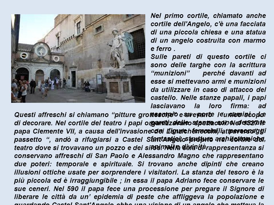 Nel primo cortile, chiamato anche cortile dell Angelo, c è una facciata di una piccola chiesa e una statua di un angelo costruita con marmo e ferro .
