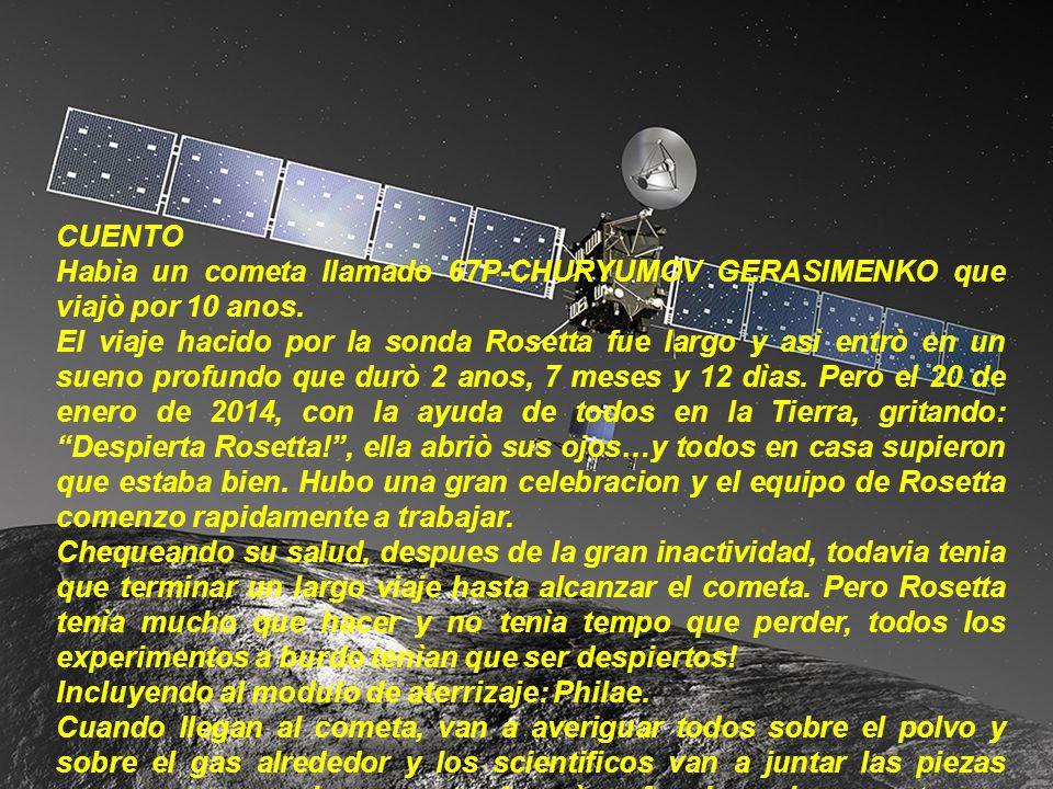 CUENTO Habìa un cometa llamado 67P-CHURYUMOV GERASIMENKO que viajò por 10 anos.